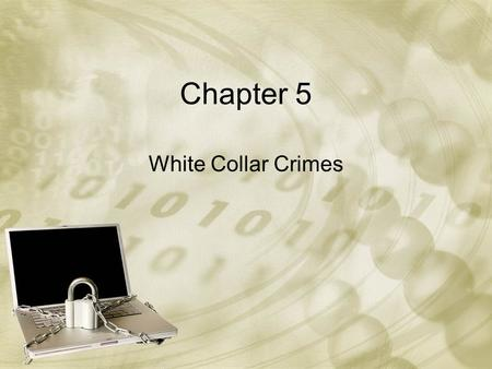 Chapter 5 White Collar Crimes. Introduction Historically, the field of criminology has emphasized the need to explain the occurrence of what has commonly.