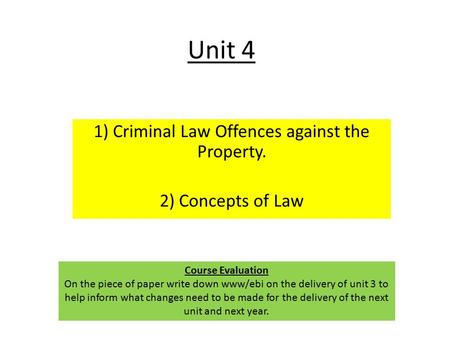 Unit 4 1) Criminal Law Offences against the Property. 2) Concepts of Law Course Evaluation On the piece of paper write down www/ebi on the delivery of.