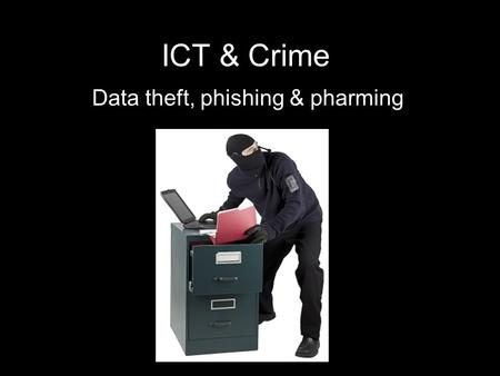 ICT & Crime Data theft, phishing & pharming. Data loss/theft Data is often the most valuable commodity any business has. The cost of creating data again.