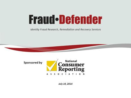 Identity Fraud Research, Remediation and Recovery Services July 10, 2014 Sponsored by.