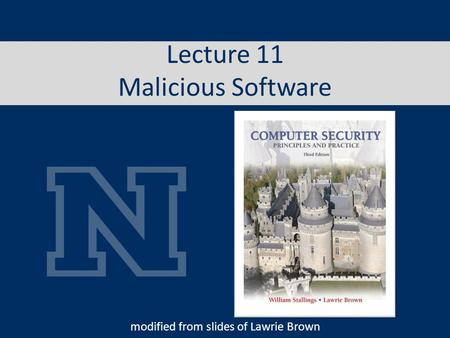 Lecture 11 Malicious Software modified from slides of Lawrie Brown.