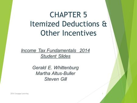 CHAPTER 5 Itemized Deductions & Other Incentives Income Tax Fundamentals 2014 Student Slides Gerald E. Whittenburg Martha Altus-Buller Steven Gill 2014.