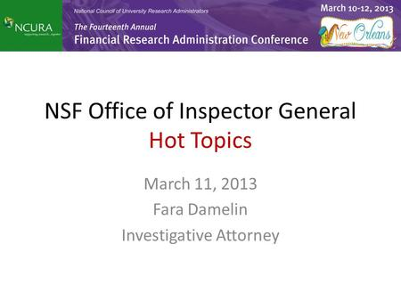 NSF Office of Inspector General Hot Topics March 11, 2013 Fara Damelin Investigative Attorney.
