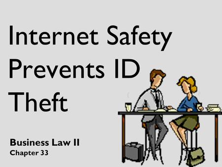 Internet Safety Prevents ID Theft Business Law II Chapter 33.