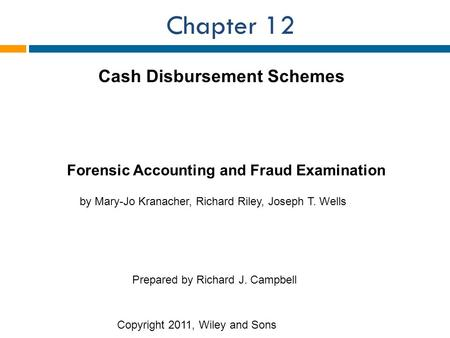 Chapter 12 Cash Disbursement Schemes Forensic Accounting and Fraud Examination by Mary-Jo Kranacher, Richard Riley, Joseph T. Wells Prepared by Richard.
