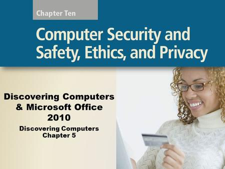 Discovering Computers & Microsoft Office 2010 Discovering Computers Chapter 5.
