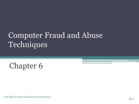 Copyright © Pearson Education Limited 2015. Computer Fraud and Abuse Techniques Chapter 6 6-1.