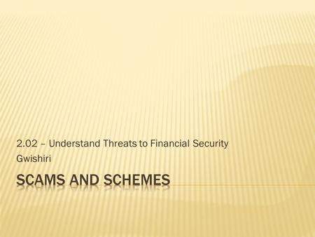 2.02 – Understand Threats to Financial Security Gwishiri.