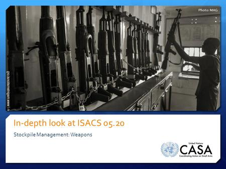 In-depth look at ISACS 05.20 Stockpile Management: Weapons Photo: MAG.