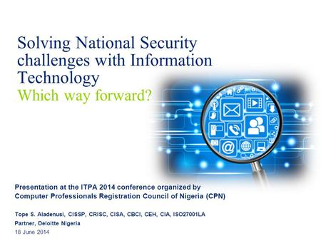 Solving National Security challenges with Information Technology Which way forward? Presentation at the ITPA 2014 conference organized by Computer Professionals.