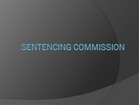 Background The Sentencing Commission is a public governor and legislature- appointed body whose purpose is to study Louisiana sentencing and incarceration.