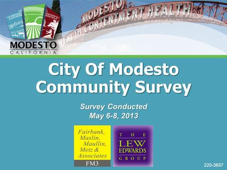 220-3657 Survey Conducted May 6-8, 2013. 1 Project Objectives & Results  A recently commissioned project of The Lew Edwards Group--with survey research.