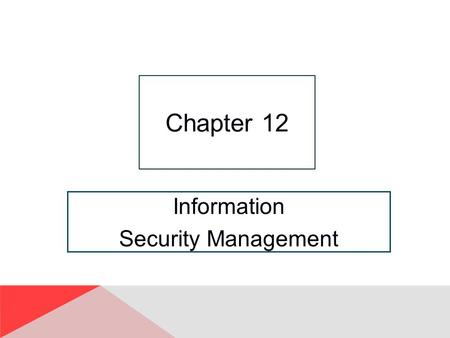 "Information Security Management Chapter 12. 12-2 ""We Have to Design It for Privacy and Security. "" Tension between Maggie and Ajit regarding terminology."