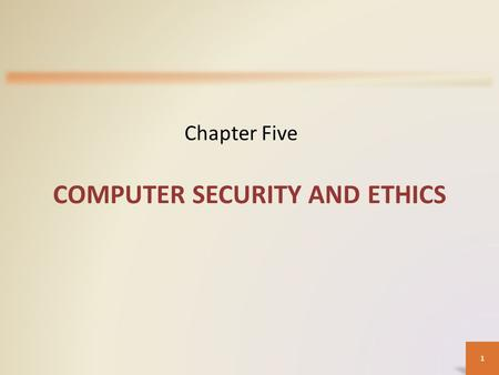 1 COMPUTER SECURITY AND ETHICS Chapter Five. Computer Security Risks 2.