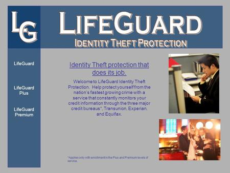 LifeGuard LifeGuard Plus LifeGuard Premium Identity Theft protection that does its job. Welcome to LifeGuard Identity Theft Protection. Help protect yourself.