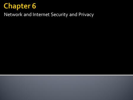 Network and Internet Security and Privacy.  Explain network and Internet security concerns  Identify online threats.