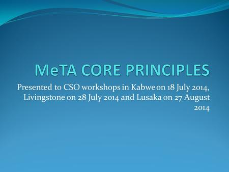 Presented to CSO workshops in Kabwe on 18 July 2014, Livingstone on 28 July 2014 and Lusaka on 27 August 2014.