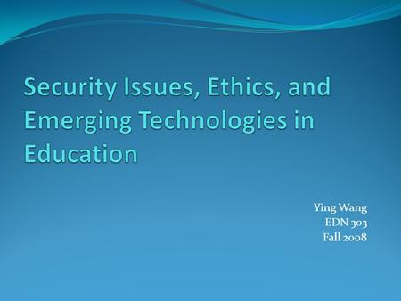 Ying Wang EDN 303 Fall 2008. Objectives Identify security risks that threaten home and school computers Describe how computer viruses and malicious software.