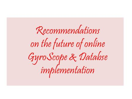 Recommendations on the future of online GyroScope & Databse implementation.