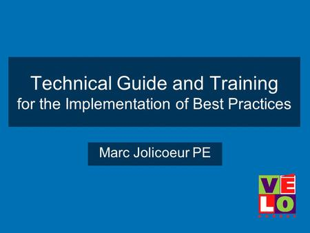 Technical Guide and Training for the Implementation of Best Practices Marc Jolicoeur PE.