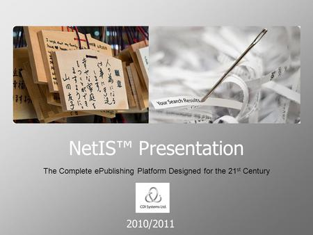 2010/2011 NetIS™ Presentation The Complete ePublishing Platform Designed for the 21 st Century.