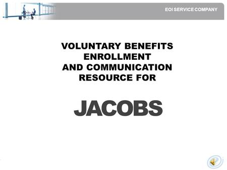 EOI SERVICE COMPANY VOLUNTARY BENEFITS ENROLLMENT AND COMMUNICATION RESOURCE FOR.