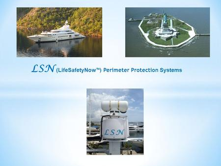 LSN (LifeSafetyNow ™) Perimeter Protection Systems.