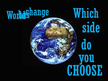 World has change Which side do CHOOSE you. A fight between GOOD EVIL.