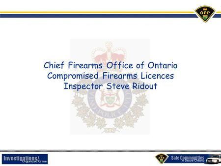 Chief Firearms Office of Ontario Compromised Firearms Licences Inspector Steve Ridout.