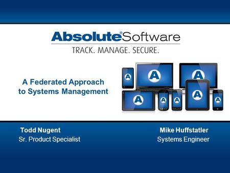 A Federated Approach to Systems Management Todd Nugent Mike Huffstatler Sr. Product Specialist Systems Engineer.
