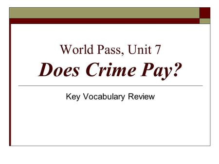 World Pass, Unit 7 Does Crime Pay? Key Vocabulary Review.