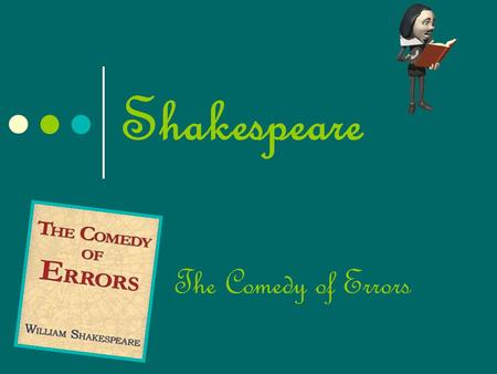 Shakespeare The Comedy of Errors. Shakespeare was…  An English poet  A playwright  An English actor  He's considerate the greatest writer in the English.