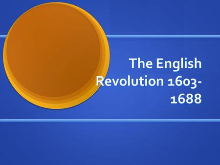 The English Revolution 1603- 1688 The English Revolution 1603- 1688.