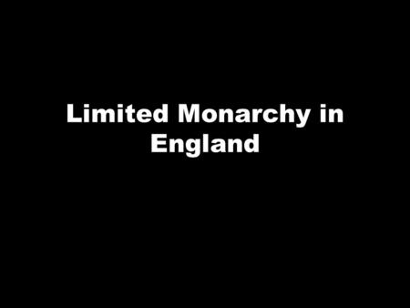 Limited Monarchy in England. Parliament had placed limits on the king's power beginning with King John and the Magna Carta. Parliament is a legislative.