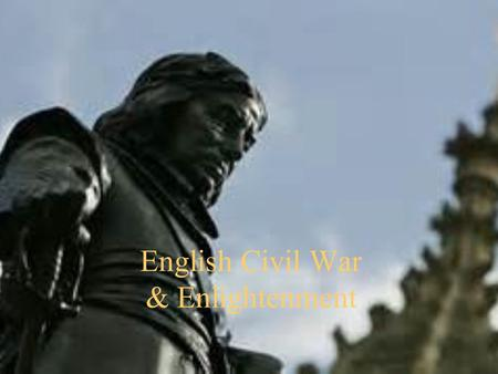 English Civil War & Enlightenment. Charles I  Son of James I (grandson of Mary, Queen of Scots)  Believed in divine right of kings.