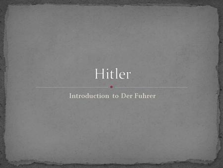 Introduction to Der Fuhrer. April 20, 1889 in Austria Older abusive father, younger affectionate mother Smart but not a good student Very religious, considered.