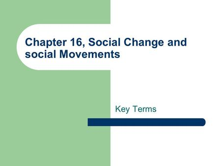 Chapter 16, Social Change and social Movements Key Terms.