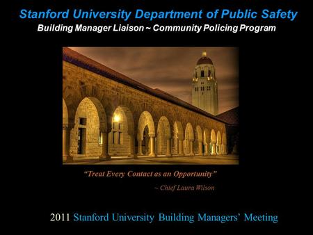 "Stanford University Department of Public Safety Building Manager Liaison ~ Community Policing Program ""Treat Every Contact as an Opportunity"" ~ Chief Laura."