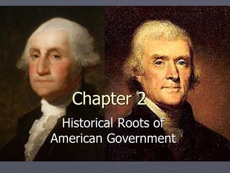 Chapter 2 Historical Roots of American Government.
