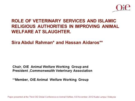 Paper presented at the Third OIE Global Conference on Animal Welfare, 6-8 November, 2012 Kuala Lumpur, Malaysia ROLE OF VETERINARY SERVICES AND ISLAMIC.