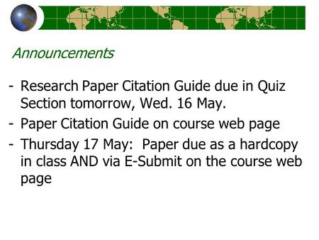 Announcements -Research Paper Citation Guide due in Quiz Section tomorrow, Wed. 16 May. -Paper Citation Guide on course web page -Thursday 17 May: Paper.