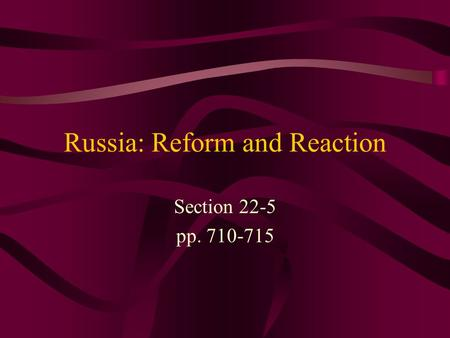 Russia: Reform and Reaction Section 22-5 pp. 710-715.