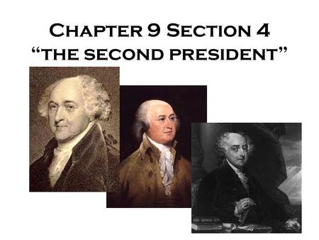 "Chapter 9 Section 4 ""the second president"". Adams Gets Tested In the first months of John Adams' presidency, he was tested. France, unhappy with Jay's."