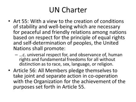 UN Charter Art 55: With a view to the creation of conditions of stability and well-being which are necessary for peaceful and friendly relations among.