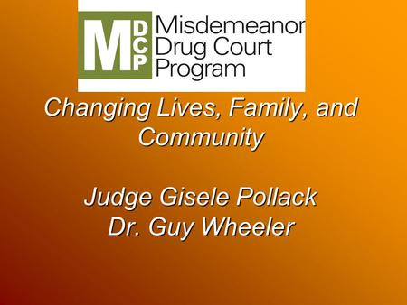 Changing Lives, Family, and Community Judge Gisele Pollack Dr. Guy Wheeler.
