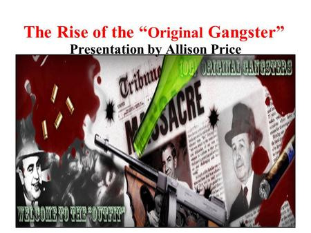 "The Rise of the ""Original Gangster"""