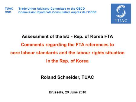 TUAC Trade Union Advisory Committee to the OECD CSC Commission Syndicale Consultative aupres de l'OCDE Assessment of the EU - Rep. of Korea FTA Comments.