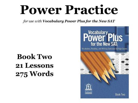 Power Practice for use with Vocabulary Power Plus for the New SAT Book Two 21 Lessons 275 Words.