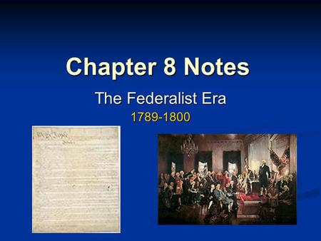 Chapter 8 Notes The Federalist Era 1789-1800. The First President President Washington - 1789 1) John Adams – vice-president 1) John Adams – vice-president.