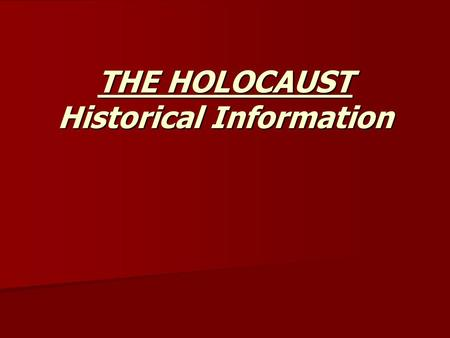 THE HOLOCAUST Historical Information. Holocaust Holocaust: The persecution and murder of approximately six million Jews by the Nazi regime. Holocaust:
